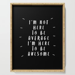I'm Not Here to Be Average I'm Here to Be Awesome black-white typography design home wall decor Serving Tray