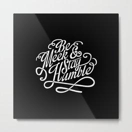 Be Meek & Stay Humble Metal Print