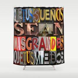 Que tus sienos mas grandes que tus miedos (limited edition 30/30) Shower Curtain