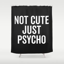 Not Cute Just Psycho Funny Quote Shower Curtain