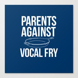 PARENTS AGAINST VOCAL FRY! Canvas Print