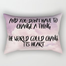 You don't have to change a thing Rectangular Pillow