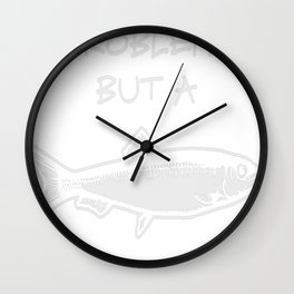 I got 99 Problems But A Fish Aint One Wall Clock