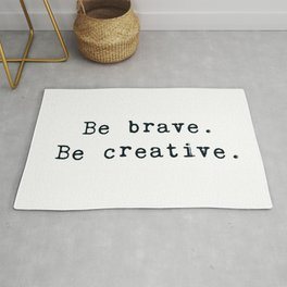 Be brave. Be creative. Rug
