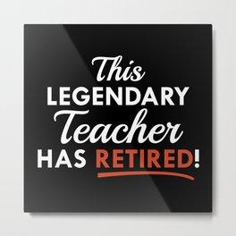 Legendary Retired Teacher Metal Print