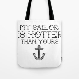 My sailor is hotter than you  Tote Bag