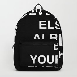 be yourself everyone else is already taken Backpack