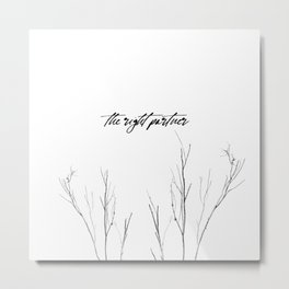 The Right Partner Metal Print