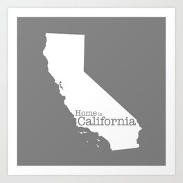 Home is California - state outline in gray Art Print