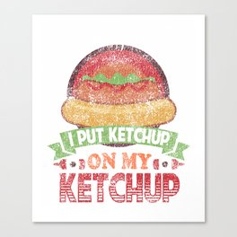 I Put Ketchup On My Ketchup Funny Food Condiment Distressed Canvas Print