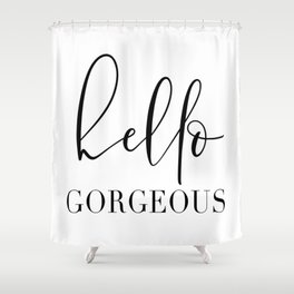 HELLO GORGEOUS by DearLilyMae Shower Curtain
