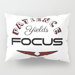 Patience Yields Focus Pillow Sham