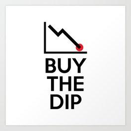Buy The Dip Art Print