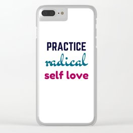 Practice Radical Self Love Clear iPhone Case