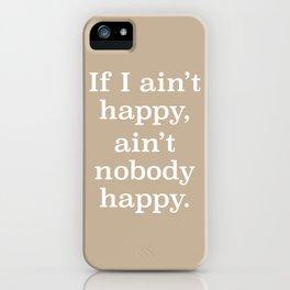 If I Ain't Happy, Ain't Nobody Happy iPhone Case