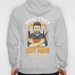 Wake Pray Cut Hair All Day - Funny Barber and Hairdresser Gifts Hoody