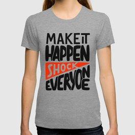 Make it happen. Shock everyone! T-shirt