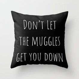 Don't Let the Muggles Get You Down (Black) Throw Pillow