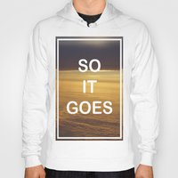 kurt vonnegut Hoodies featuring Kurt Vonnegut - So It Goes - typography Word Art Print - inspirational quotes by BEANLAND