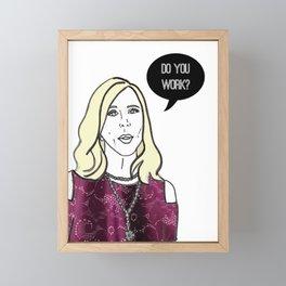 Do you work? Framed Mini Art Print