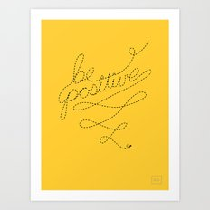 Be Positive! Art Print