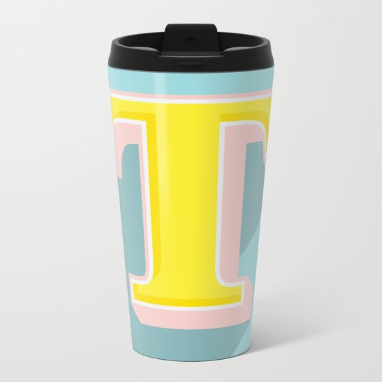 T is for .... Metal Travel Mug