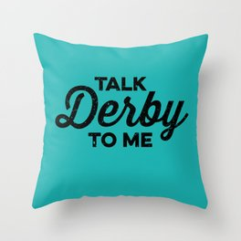 Talk Derby to Me Throw Pillow