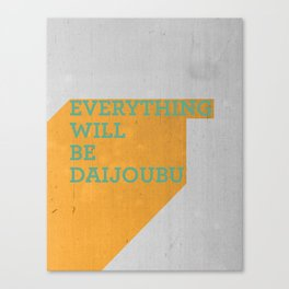 Everything Will Be DAIJOUBU Canvas Print