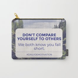 Don't Compare Yourself To Others - The Proziac Collection Carry-All Pouch