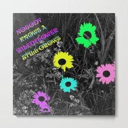 Nobody Knows a Wildflower Sill Grows Lyrics Metal Print