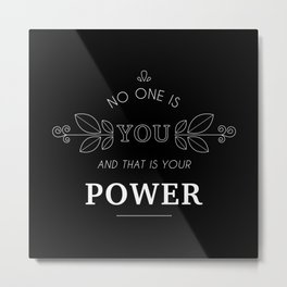 No One Is You & That Is Your Power - Quote (White On Black) Metal Print