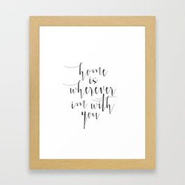 Home is wherever im with you, typography print, printable quote, quote poster, home sweet home, blac Framed Art Print