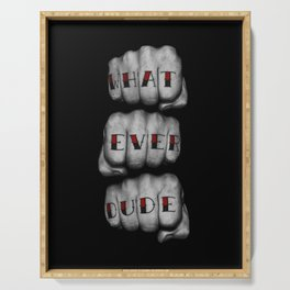 WHAT EVER DUDE / Photograph of grungy fists with tattooed knuckles Serving Tray