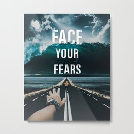 Face Your Fears Typography Metal Print
