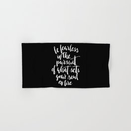Inspirational Quote Be fearless in the pursuit of what sets your soul on fire Hand & Bath Towel