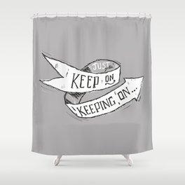 Keep On Keeping On Shower Curtain