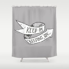 Keep On Keeping On Shower Curtain