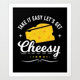 Cheese Lover Gift - Take it Easy Let's Get Cheesy Art Print