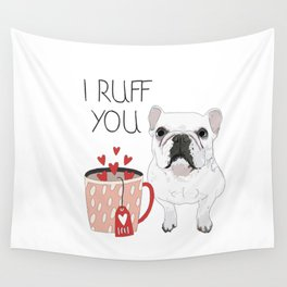 I Ruff You French Bulldog Wall Tapestry