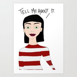 Tell me about it Art Print