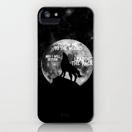 Throw me to the Wolves and i will return Leading the Pack iPhone Case