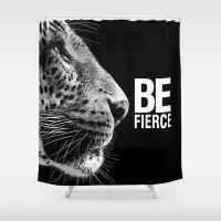 fierce Shower Curtains featuring BE Fierce by ShivaR