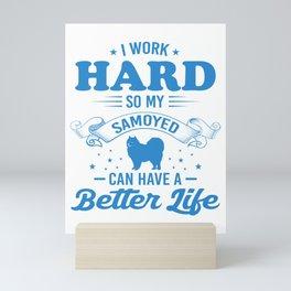 I Work Hard So My Samoyed Can Have A Better Life wb Mini Art Print