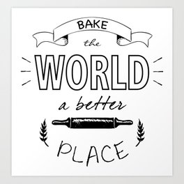 Bake the world a better place with one cake at a time. Art Print