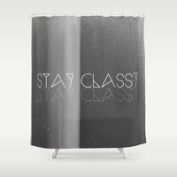 sarcasm Shower Curtains featuring Stay Classy by Jane Lacey Smith