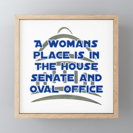 A womans place is in the house senate and oval office Framed Mini Art Print