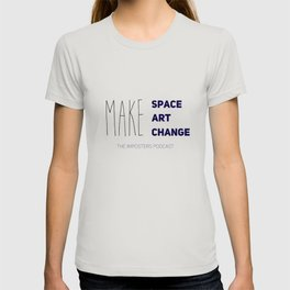 Make Space, Make Art, Make Change (Navy) T-shirt