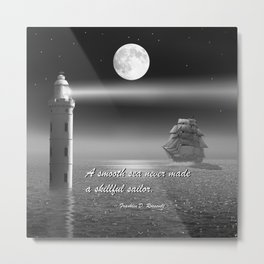 A smooth sea never made a skillful sailor Metal Print