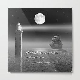 A smooth sea never made a skillful sailor Metal Print