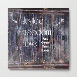 Justice Freedom Love Metal Print